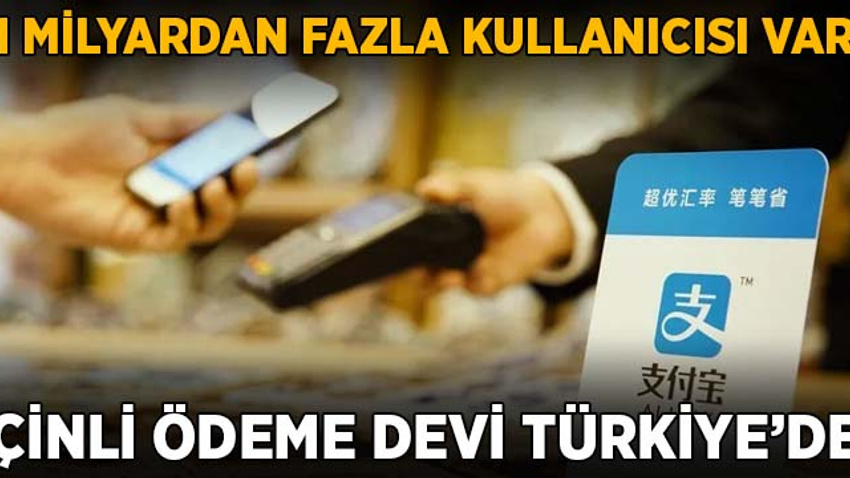 Çinli ödeme devi Türkiye'de! 1 milyardan fazla kullanıcısı var