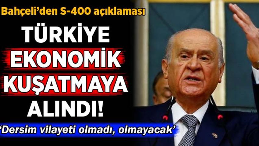 Bahçeli'den S-400 açıklaması: Türkiye ekonomik kuşatmaya alındı