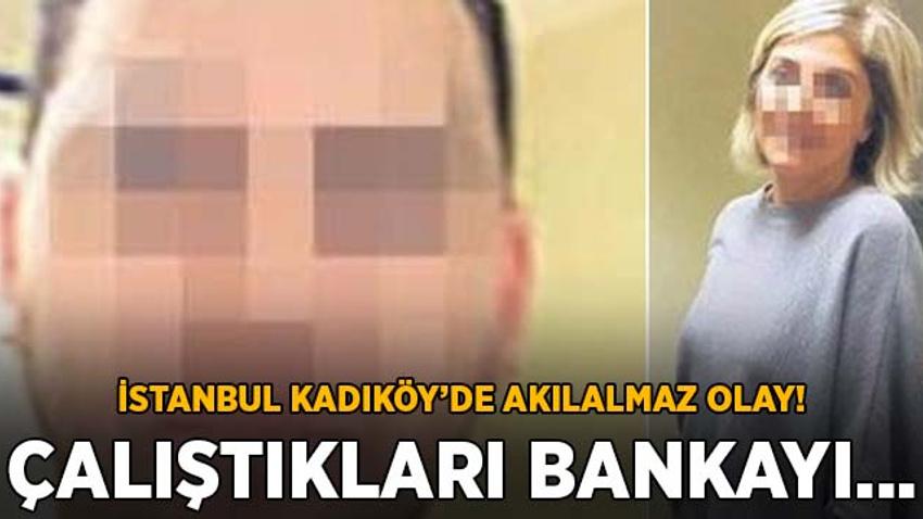 Kadıköy'de akılalmaz olay! Çalıştıkları bankayı soydular