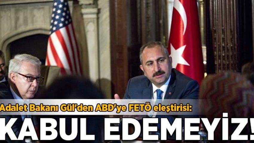 Gül'den ABD'ye FETÖ eleştirisi: Kabul edemeyiz