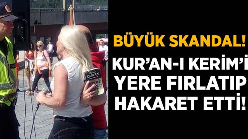 Büyük skandal! Kur'an-ı Kerim'i yere fırlatıp Müslümanlara hakaretler yağdırdı