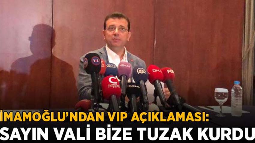 İmamoğlu'ndan VIP açıklaması: Sayın vali bize tuzak kurmuştur