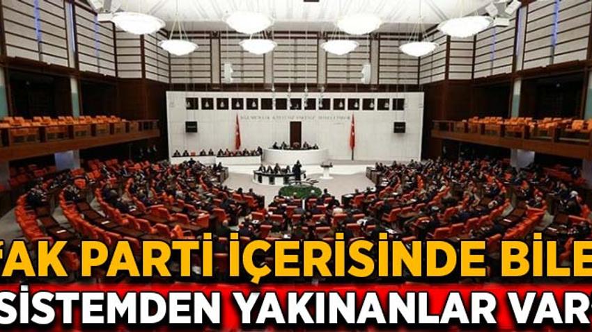 """""""AK Parti içerisinde bile sistemden yakınanlar var"""""""