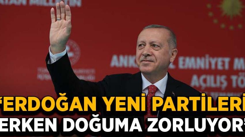 """""""Erdoğan yeni partileri erken doğuma zorluyor"""""""
