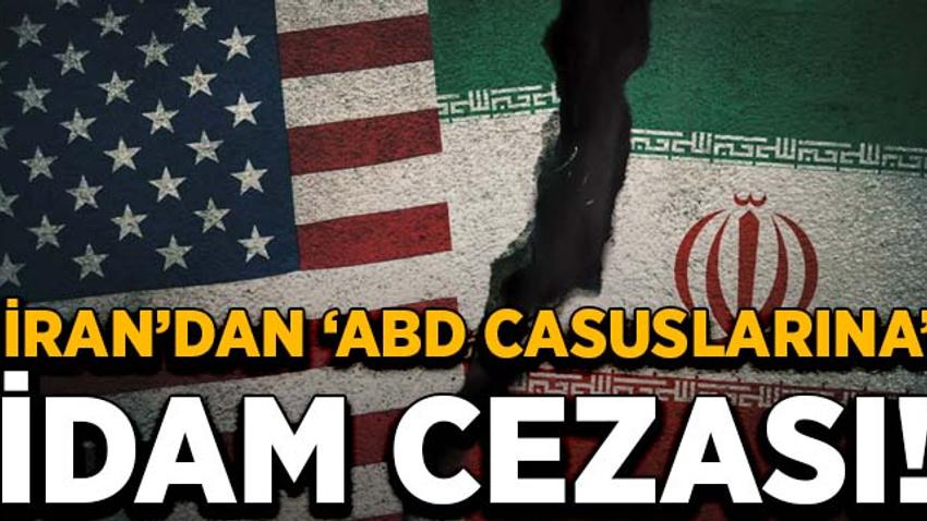 İran'dan flaş açıklama! ABD casuslarına idam cezası