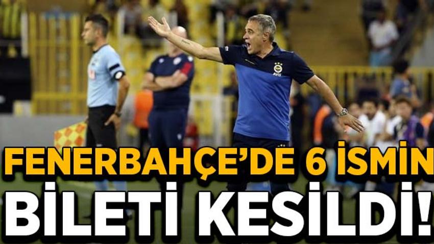 Fenerbahçe'de 6 ismin bileti kesildi!