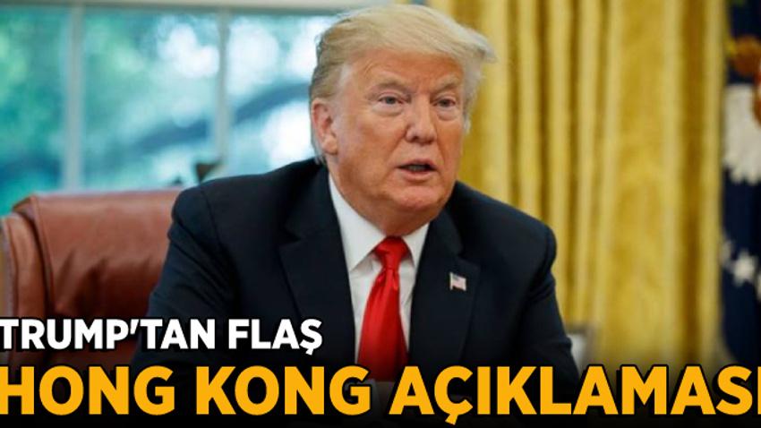 Trump'tan flaş Hong Kong açıklaması