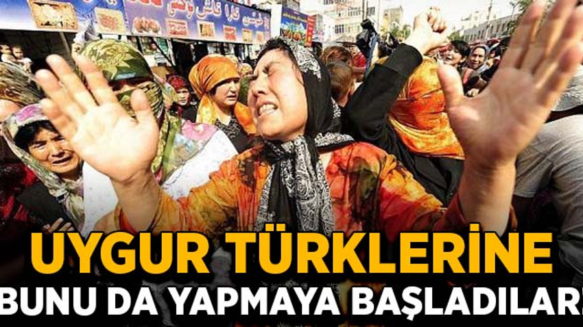 Uygur Türklerine bunu da yapmaya başladılar!