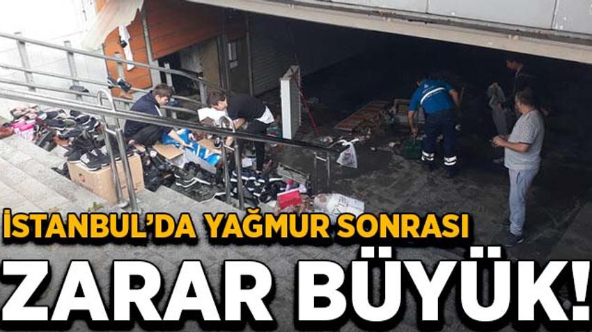 İstanbul'da yağmur sonrası zarar büyük!