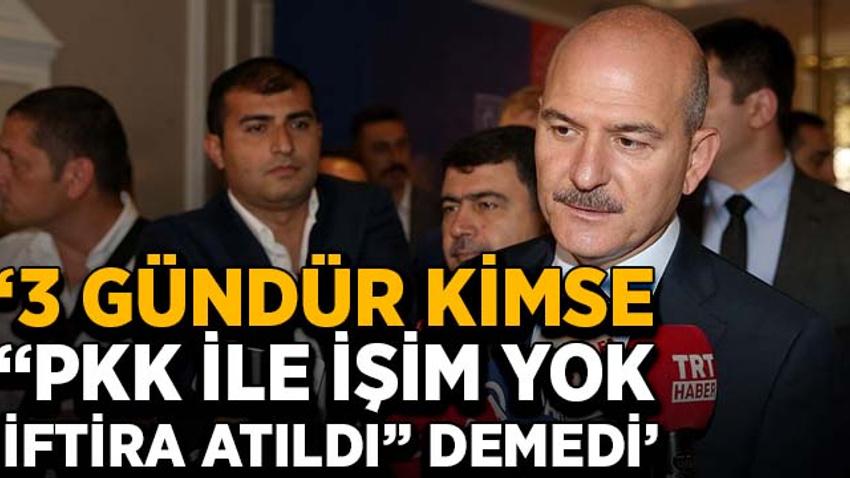 """Soylu: 3 gündür kimse """"PKK ile işim yok, iftira atıldı"""" demedi"""