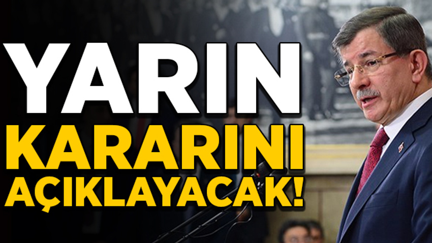 Davutoğlu yarın Ankara'da kararını açıklayacak