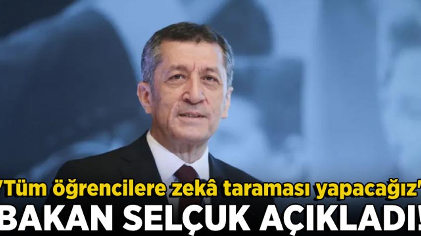 Milli Eğitim Bakanı Selçuk: Türkiye'deki bütün öğrencilere zekâ taraması yapacağız