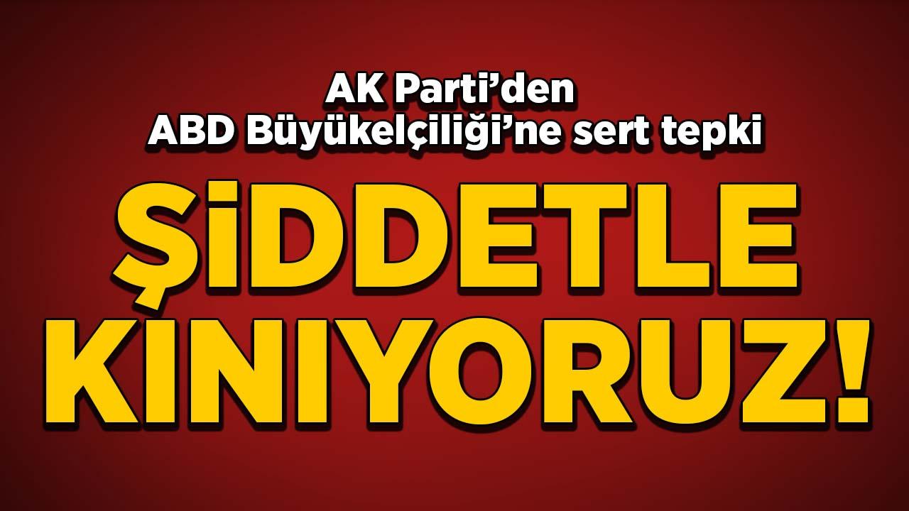 AK Parti'den ABD Büyükelçiliğine sert tepki!
