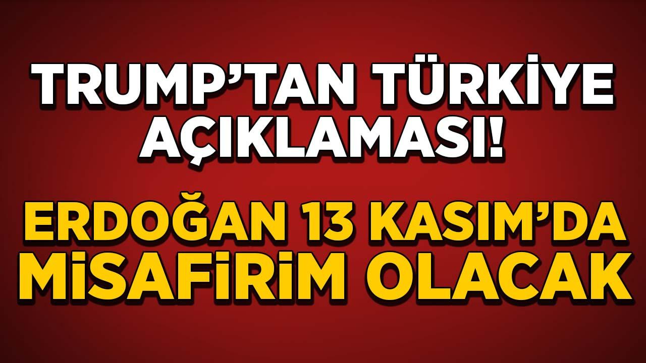 Trump'tan Türkiye açıklaması: Erdoğan 13 Kasım'da misafirim olacak