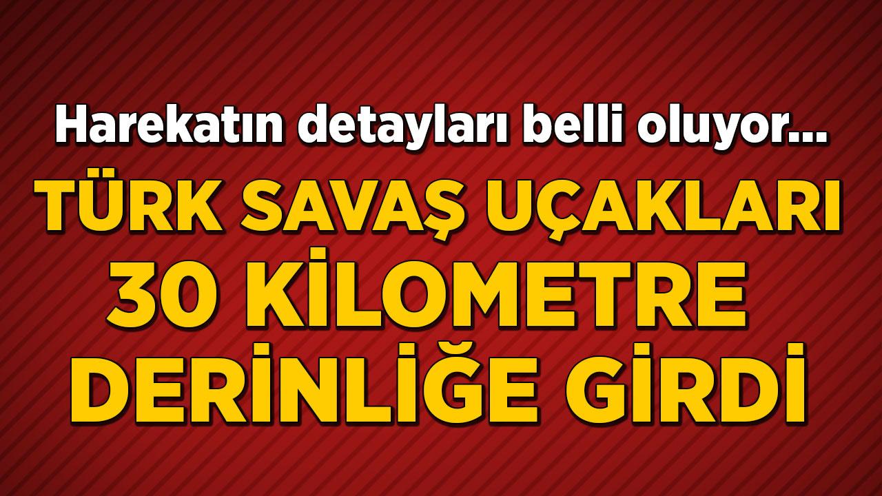 Detaylar belli oluyor... Türk savaş uçakları 30 kilometre derinliğe girdi