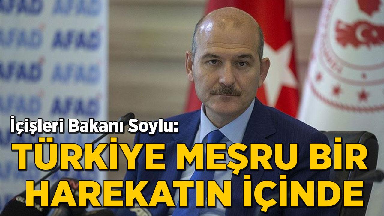 Bakan Soylu: Türkiye meşru bir harekatın içinde