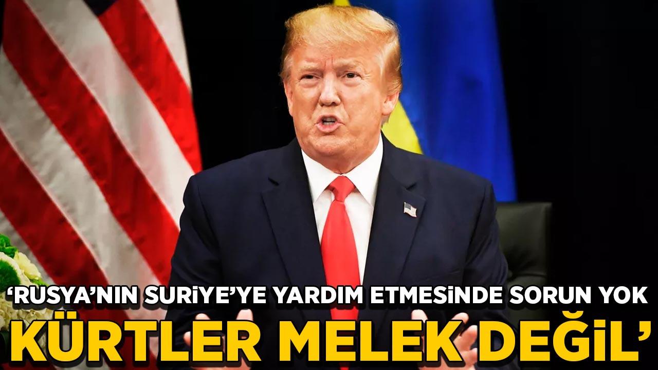 Trump: Suriye, Rusya'dan yardım alıyorsa bu 'iyi', Kürtler melek değil