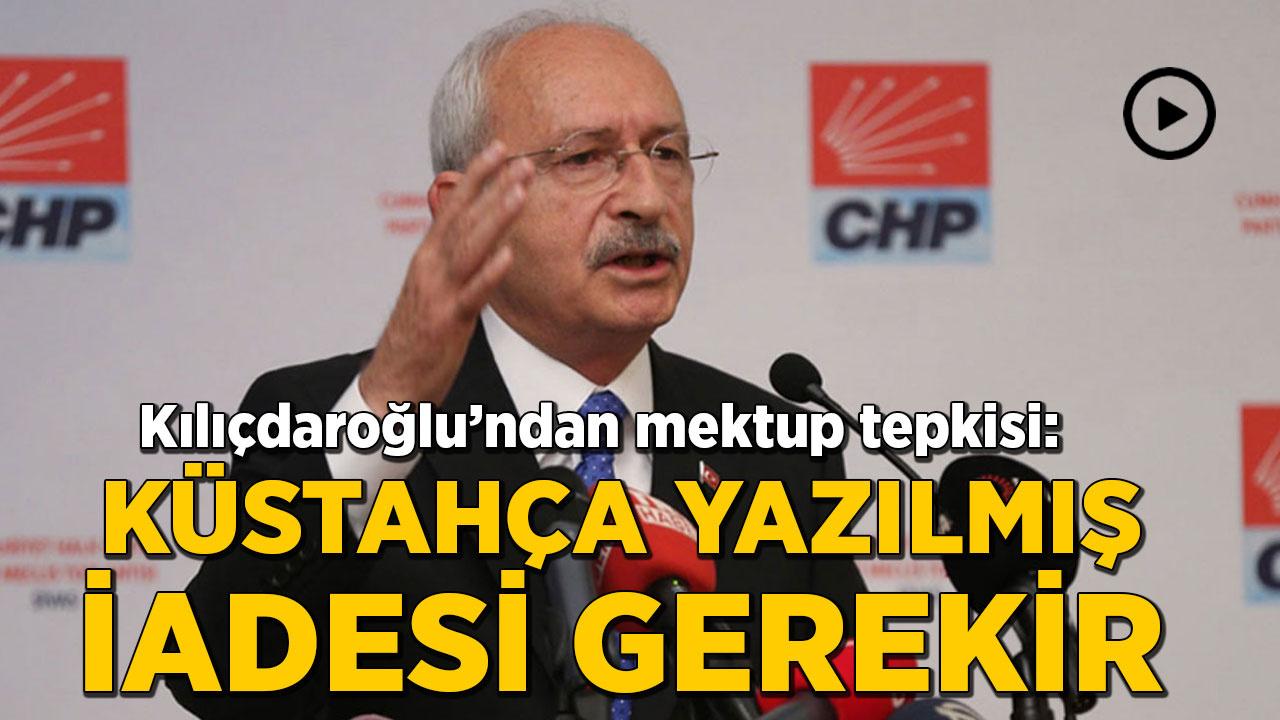 Kılıçdaroğlu'ndan mektup tepkisi: Küstahça yazılmış, iadesi gerekir