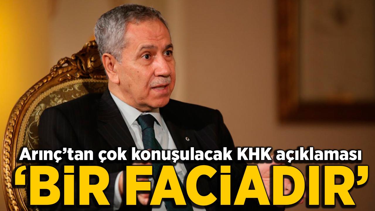 Bülent Arınç'tan ses getirecek KHK açıklaması: Bir faciadır