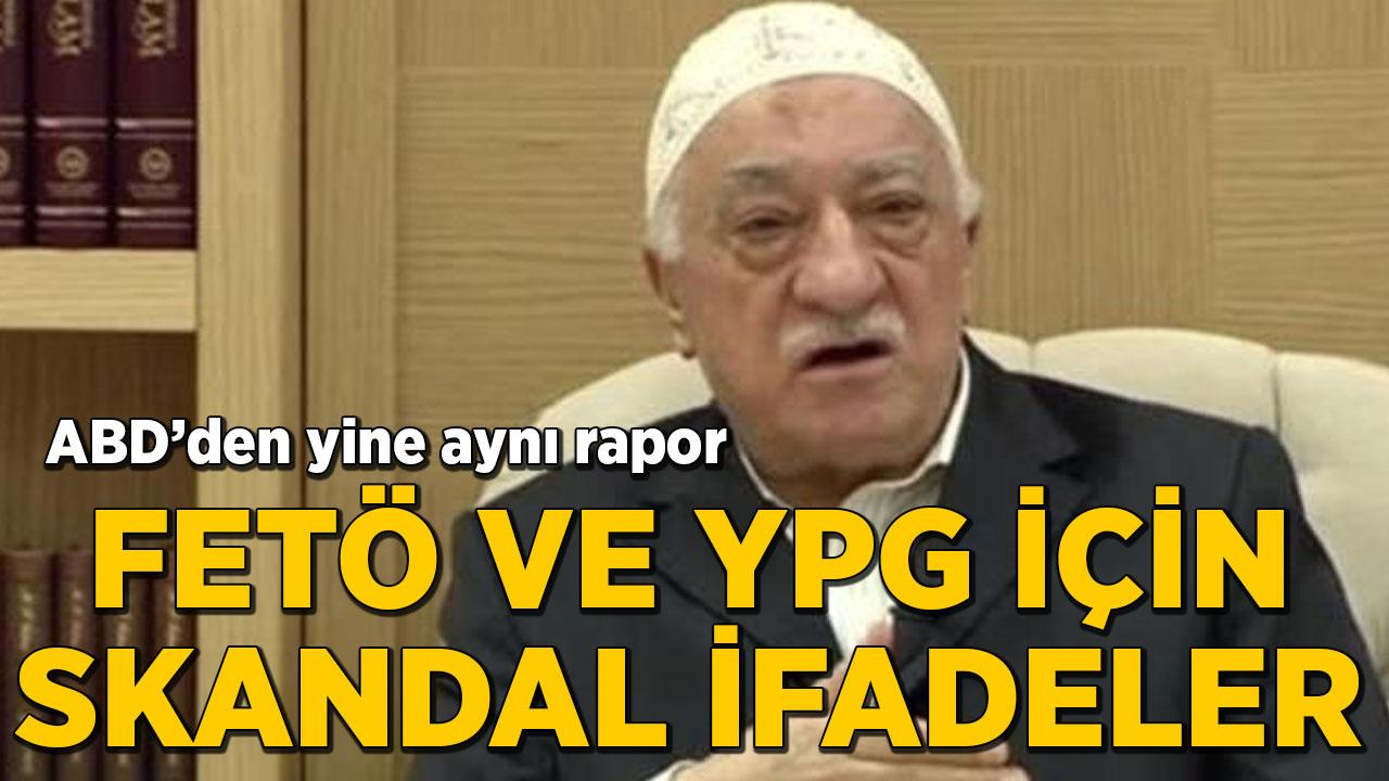 ABD'den yine aynı rapor! FETÖ ve YPG için skandal ifadeler