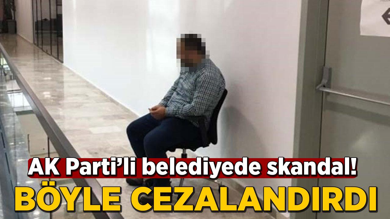 AK Parti'li belediyede skandal: Böyle cezalandırdı