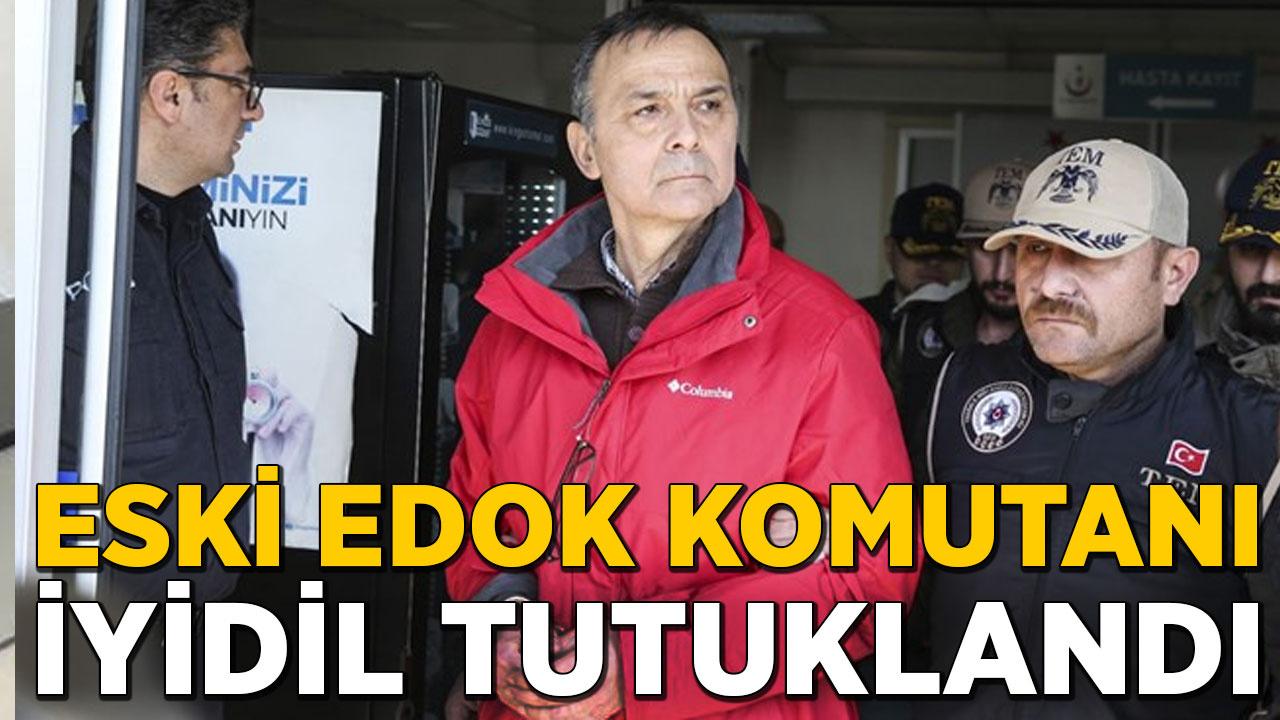 Eski EDOK Komutanı Metin İyidil tutuklandı