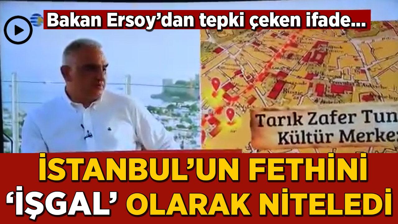 Bakan Ersoy İstanbul'un fethini 'işgal' olarak niteledi