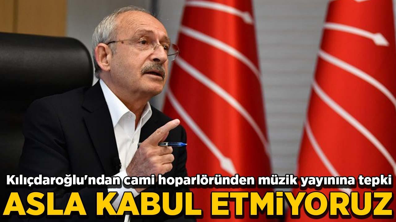 Kılıçdaroğlu'ndan sert tepki: Asla kabul etmiyoruz