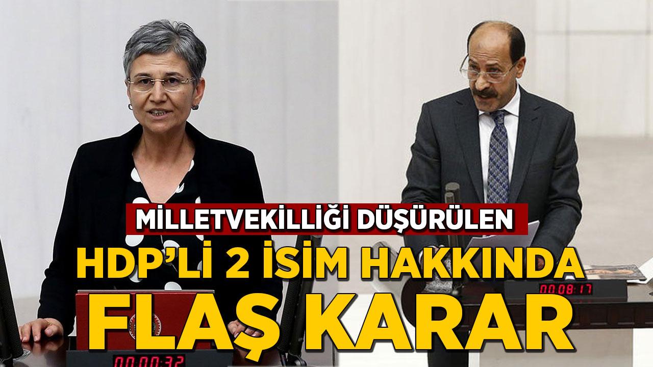 Milletvekilliği düşürülen HDP'li 2 isim hakkında flaş karar