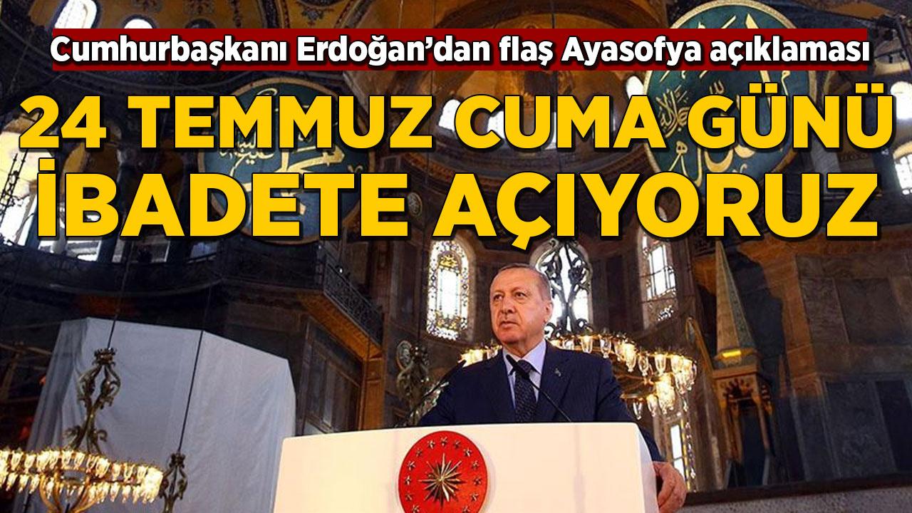 Cumhurbaşkanı Erdoğan: Ayasofya'yı 24 Temmuz Cuma günü ibadete açmayı planlıyoruz
