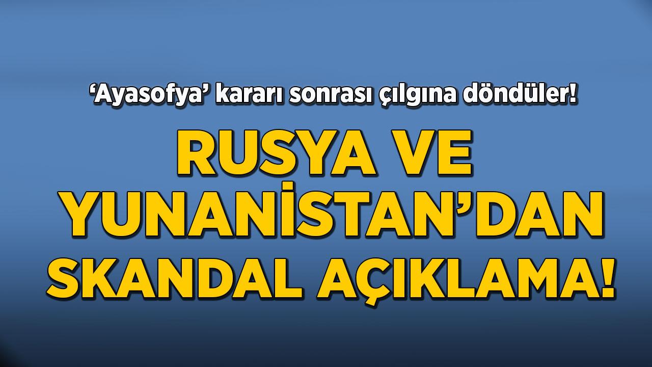 'Ayasofya' kararı sonrası çılgına döndüler! Rusya ve Yunanistan'dan skandal açıklama!