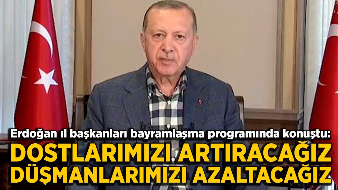 Cumhurbaşkanı Erdoğan: Dostlarımızı artıracağız, düşmanlarımızı azaltacağız
