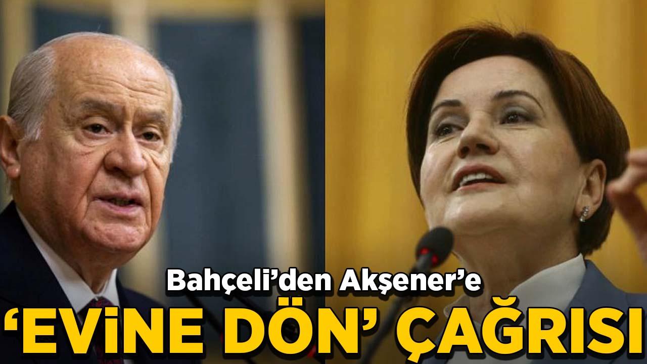 Bahçeli'den Akşener'e 'evine dön' çağrısı