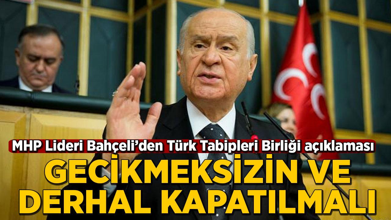 MHP Lideri Devlet Bahçeli: Türk Tabipler Birliği derhal ve gecikmeksizin kapatılmalı