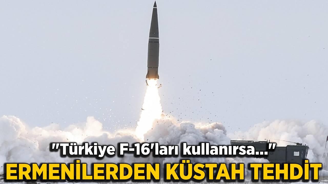 Ermenistan'dan küstah tehdit: Türkiye F-16'ları kullanırsa...