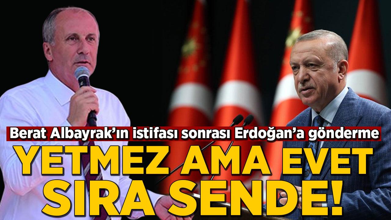 Muharrem İnce'den Erdoğan'a gönderme: Yetmez ama evet sıra sende!