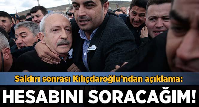 Saldırı sonrası Kılıçdaroğlu'ndan açıklama: Hesabını soracağım
