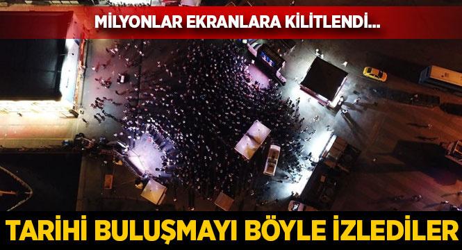 Tarihi buluşmayı böyle izlediler! Türkiye ekranlara kilitlendi