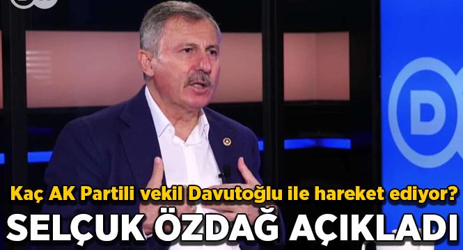 Kaç AK Partili vekil Davutoğlu ile hareket ediyor? Selçuk Özdağ açıkla